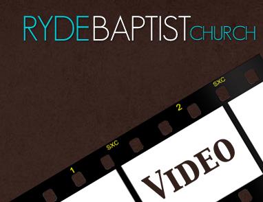 Ryde Baptist Church Video Sermons